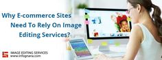 At Infognana, we possess the right tools and talent pool required for image editing and document management for an e-commerce website. With right images, you can make the right impressions on your site's visitors.