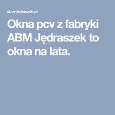 Okna pcv z fabryki ABM Jędraszek to okna na lata.