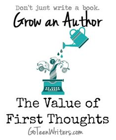 Go Teen Writers: The Value of First Thoughts
