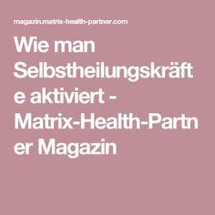 Wie man Selbstheilungskräfte aktiviert - Matrix-Health-Partner Magazin