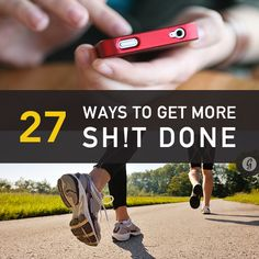 27 Ways to Get More Done--I'm guilty of doing opposite of just about every one of these