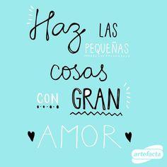 Haz las pequeñas cosas con gran amor. #frase #positiva #feliz #dia #artefacta