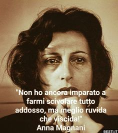 Non ho ancora imparato Motivational Phrases, Inspirational Quotes, Anna Magnani, Word Of Mouth, Special People, Woman Quotes, Cool Words, Best Quotes, How To Memorize Things