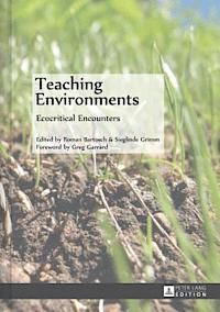 Teaching environments : ecocritical encounters / Roman Bartosch, Sieglinde Grimm (eds.) ; foreword by Greg Garrard - Frankfurt am Main : Peter Lang, cop. 2014