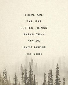 Lewis quote, there are far far better things ahead than any we leave behind, gifts for him, motivational quote poster, mens art - C. Lewis quote there are far far better things ahead than Now Quotes, Great Quotes, Words Quotes, Quotes To Live By, Inspirational Quotes, Better Days Quotes, You Deserve Better Quotes, Motivational Quotes For Men, Quotes About Hope