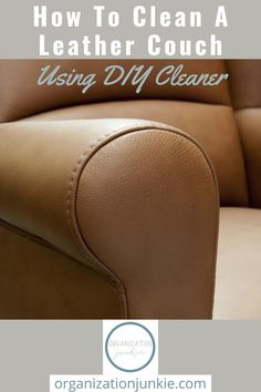 Have you wondered how to clean a leather couch safely? Don't wonder anymore! Just follow these simple steps to clean, soft, supple leather furniture. #organizationjunkieblog #howtocleanleather #howtocleanaleathercouch