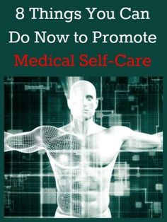 d0d9076660e 8 Things You Can Do Now to Promote Medical Self-Care