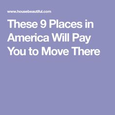 These 9 Places in America Will Pay You to Move There