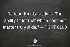 No fear. No distractions. The ability to let that which does not matter truly slide. Best Movie Quotes, Great Quotes, Quotes To Live By, Favorite Quotes, Words Quotes, Me Quotes, Motivational Quotes, Inspirational Quotes, Sayings