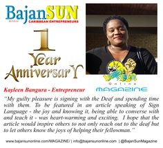 "Kayleen Bangura - Entrepreneur  on the Bajan Sun Magazine.  ""My guilty pleasure is signing with the Deaf and spending time with them. To be featured in an article speaking of Sign Language - the joy and knowing it, being able to converse with and teach it - was heart-warming and exciting.  I hope that the article would inspire others to not only reach out to the deaf but to let others know the joys of helping their fellowman.""   Read more in the Bajan Sun Magazine"