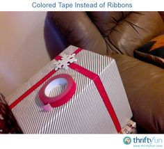 Use colored masking tape instead of ribbon to wrap gifts.