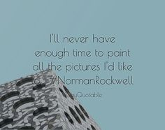Quotes about I'll never have enough time to paint all the pictures I'd like to.... #NormanRockwell   with images background, share as cover photos, profile pictures on WhatsApp, Facebook and Instagram or HD wallpaper - Best quotes
