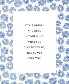 It all begins and ends in your mind. What you give power to, has power over you.                                                                                                                                                                                 More