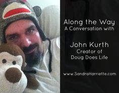 Along the Way with John Kurth, Creator of Doug Does Life No Way, Along The Way, Conversation, The Creator, Writer, Personal Care, In This Moment, Life, Writers