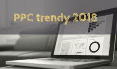 Chcete ze svých reklamních kampaní získat více konverzí? #PPC specialistů jsme se zeptali, jak na to. Poznejte aktuální PPC trendy na rok 2018.