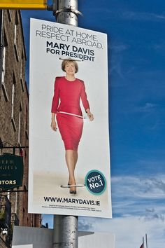 Poster Campaign: Mary Davis For President (Lady In Red?): I was much surprised by this poster which became the subject of many online discussions. The campaign proved to be a disaster.