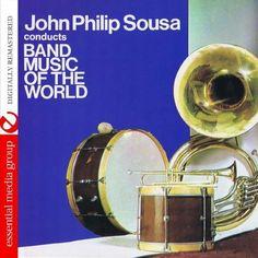 John Sousa Philip - John Philip Sousa Conducts Band Music Of The World