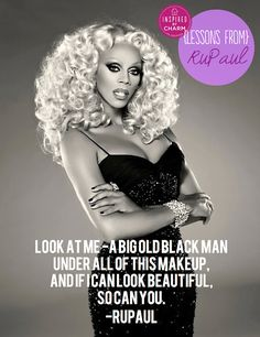I adore RuPaul.  He is beautiful, funny, and the only person I will refer to as fabulous.  True badass!