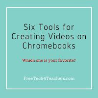 Six tools for creating videos on chromebooks.