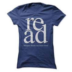This shirt says it all.  Encourage everyone to read because reading is brain food!