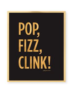 POP FIZZ CLINK Art Print  Wedding Signage  Bar by prettychicsf, $18.00 For the kitchen