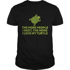 Get yours hot The More People I Meet The More I Love My Guinea Turtle Shirts & Hoodies.  #gift, #idea, #photo, #image, #hoodie, #shirt, #christmas