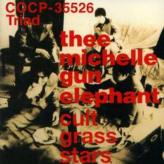 cult grass stars Thee michelle gun elephant コロムビアミュージックエンタテインメント Band B, Rock Bands, Life Gets Better, Music Albums, Album Covers, Cover Art, Christmas Sweaters, Elephant, Guns