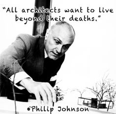 """All architects want to live beyond their deaths."" -Philip Johnson  #Architecture #Design #Visionary"