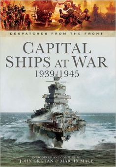 Availability: http://130.157.138.11/record=b3836799~S13 Capital Ships at War 1939 - 1945 (Despatches from the Front): John Grehan, Martin Mace