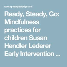 Ready, Steady, Go: Mindfulness practices for children Susan Hendler Lederer Early Intervention Language Disorder(s) Literacy/Phonological Awareness 3125