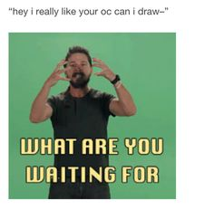 EXCACTLY! If anyone wants to draw one of my OCs just go ahead and tag me when you're done!