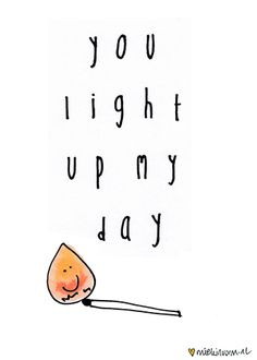 You light up my day