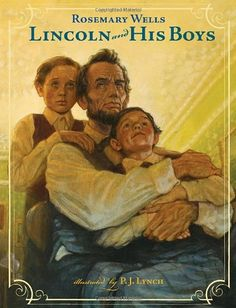 Lincoln and His Boys by Rosemary Wells,http://www.amazon.com/dp/0763637238/ref=cm_sw_r_pi_dp_uxMmsb1CHWV8BYMR