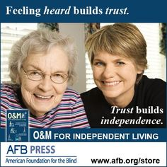 """(Image: Above a photo of an older woman and a younger woman, in white text on dark blue, """"Feeling heard builds trust."""" Below are the words """"Trust builds independence"""" and """"O&M For Independent Living"""" next to the book cover. At the bottom is the AFB Press logo and URL afb.org/store)"""