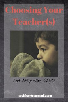 Choosing Your Teacher {A Perspective Shift} | Social Work Community