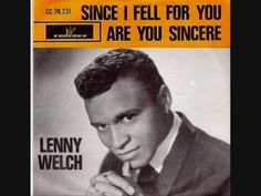 This sad, romantic ballad composed by Buddy Johnson in 1945 was recorded by Lenny Welch on the  Cadence  label in 1963, reaching number 3 on the U.S. Billboard Hot 100 chart.