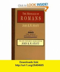 The Message of Romans: God's Good News for the World (Bible Speaks Today), a book by John Stott Acts Bible, Bible Scriptures, Rhyming Dictionary, 2 Thessalonians, Bible Study Group, India School, Electronic Books, Aleta, New Testament