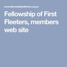 Fellowship of First Fleeters, members web site Frank Spencer, First Fleet, Botany Bay, The Settlers, Industrial Revolution, Historical Society, Family History, Genealogy