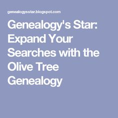 Genealogy's Star: Expand Your Searches with the Olive Tree Genealogy