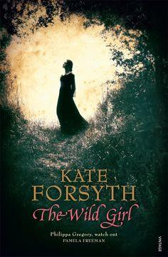 The Wild Girl by Kate Forsyth - Books - Random House Books Australia