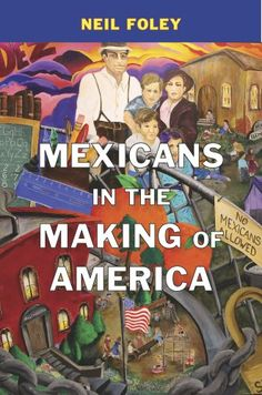 Mexicans in the Making of America by Neil Foley https://www.amazon.com/dp/0674048482/ref=cm_sw_r_pi_dp_cd8wxbX86324T