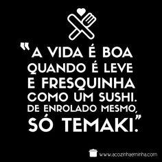 A frase de hoje é dedicada aos apaixonados pela vida e por sushi, igual a mim …