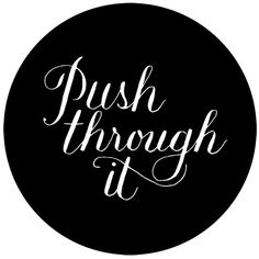 positive-inking:    Push through it. Lettering by Ann Shen.