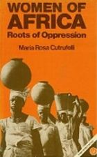 Women of Africa : roots of oppression / Maria Rosa Cutrufelli ; translated by Nicolas Romano
