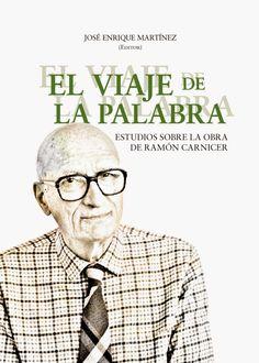 El viaje de la palabra : Estudios sobre la obra de Ramón Carnicer / José Enrique Martínez (ed.)