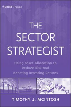 The Sector Strategist: Using New Asset Allocation Techniques to Reduce Risk and Improve Investment Returns
