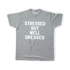 Stressed But Well Dressed Tee | 23 Products For Anyone Who's Feeling Stressed Out