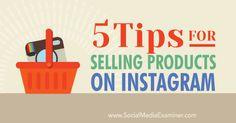 5 Tips for Selling Products on Instagram. From the Social Media Examiner. #socialmedia #marketing #socialmedianews