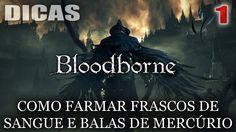 BLOODBORNE DICA #1 - COMO FARMAR FRASCOS DE SANGUE E BALAS DE MERCÚRIO