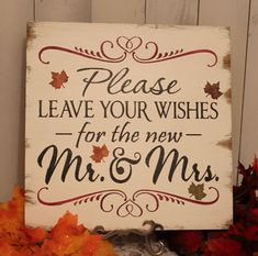 please leave your wishes for the new mr. & mrs.! advice, memories, whatever comes to mind! Idea to be put next to the wishing well Rustic Guest Book Table, Guest Books, Bookpleas Leav, Fall Wedding Leaves, Leaves Wedding, Fall Guest Book, Mr And Mrs Signs For Guest, Fall Wedding Guest Book, Colorgreat Shower